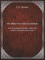 Die Miller Von Und Zu Aichholz Eine Genealogische Studie. I.Theil