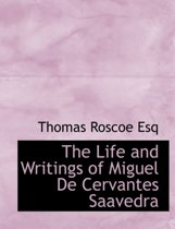 The Life and Writings of Miguel de Cervantes Saavedra