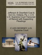 Jefferson & Clearfield Coal & Iron Co, Indiana, Pa, V. U S U.S. Supreme Court Transcript of Record with Supporting Pleadings