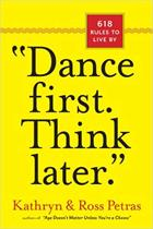 Dance First, Think Later.