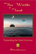 The Worlds of Tarot: Expanding the Tarot Universe