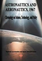 Astronautics and Aeronautics, 1967
