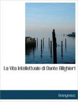La Vita Intellettuale Di Dante Allighieri