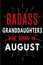 Badass Granddaughters Are Born In August: Blank Lined Funny Journal Notebooks Diary as Birthday, Welcome, Farewell, Appreciation, Thank You, Christmas