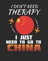 I Don't Need Therapy I Just Need To Go To China: China Travel Journal- China Vacation Journal - 150 Pages 8x10 - Packing Check List - To Do Lists - Ou
