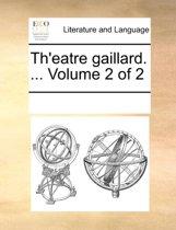 Th'eatre Gaillard. ... Volume 2 of 2