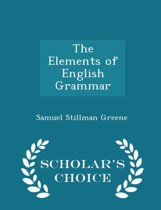 The Elements of English Grammar - Scholar's Choice Edition