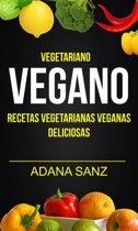 Vegetariano Vegano: Vegano: Recetas Vegetarianas Veganas Deliciosas