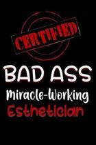 Certified Bad Ass Miracle-Working Esthetician
