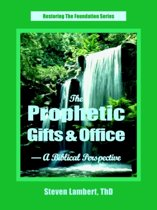 The Prophetic Gifts & Office - A Biblical Perspective
