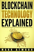 Blockchain Technology Explained: The Simplified Guide On Blockchain Technology (2018)