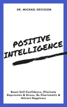 Positive Intelligence: Boost Self-Confidence, Eliminate Depression & Stress, Be Charismatic & Attract Happiness