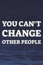 You Can't Change Other People