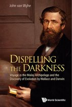Dispelling the Darkness:Voyage in the Malay Archipelago and the Discovery of Evolution by Wallace and Darwin