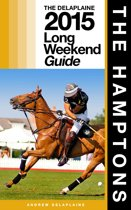 The Hamptons: The Delaplaine 2015 Long Weekend Guide