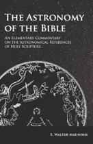 The Astronomy of the Bible - An Elementary Commentary on the Astronomical References of Holy Scripture