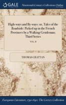 High-Ways and By-Ways: Or, Tales of the Roadside: Picked Up in the French Provinces by a Walking Gentleman; Third Series; Vol. II