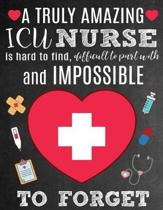 A Truly Amazing ICU Nurse Is Hard To Find, Difficult To Part With And Impossible To Forget
