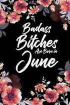 Badass Bitches Are Born In June: Blank Lined 100 page 6 x 9 Floral pattern Water Color Planner and Notebook For a June birthday unique gifts for women