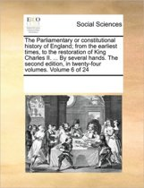 The Parliamentary or Constitutional History of England; From the Earliest Times, to the Restoration of King Charles II. ... by Several Hands. the Second Edition, in Twenty-Four Volumes. Volume 6 of 24