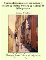 Memoria historica, geográfica, política y économica sobre la provincia de Misiones de indios guaranís
