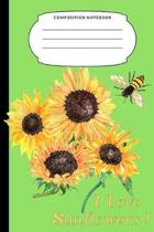 I Love Sunflowers: A 6x9 College Ruled 120 page Composition Notebook with Sunflower Cover