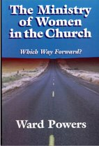 The Ministry of Women in Church: Which Way Forward?