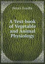 A Text-Book of Vegetable and Animal Physiology