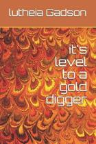 it's level to a gold digger
