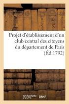 Projet d'�tablissement d'Un Club Central Des Citoyens Du D�partement de Paris