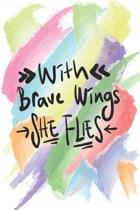 With Brave Wings She Flies Blank Paper Notebook Perfect for Writing, Doodling, Sketching, Planning, Memos, Travelling, Goals & Ideas