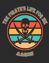 The Pirate's Life For Me Aaron: 8.5x11. 110 page. Wide Rule. Funny Pirate Vintage Skull Crossbone Sword journal composition book (Notebook School Offi
