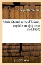 Marie Stuard, Reine d'�cosse, Trag�die En Cinq Actes