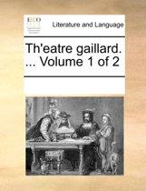Th'eatre Gaillard. ... Volume 1 of 2