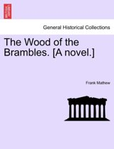 The Wood of the Brambles. [A Novel.]