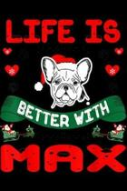 Life Is Better With Max: Life Is Better With Max French Bulldog Dog Christmas Gift Journal/Notebook Blank Lined Ruled 6x9 100 Pages