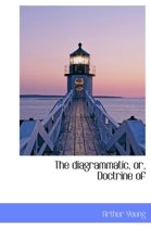 The Diagrammatic, Or, Doctrine of
