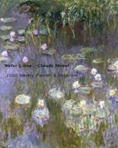 Water Lilies - Claude Monet 2020 Weekly Planner & Organizer: A Monthly and Yearly Calendar