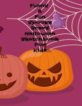 Funny & Fun Spooky Scary Halloween Sketchbook For Kids: The Perfect Happy Trick or Treat Gift Idea For Children, Gifts, Novelty, Stocking Stuffer Idea