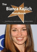 The Bianca Kajlich Handbook - Everything You Need to Know about Bianca Kajlich