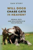 Will Dogs Chase Cats in Heaven?