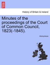 Minutes of the Proceedings of the Court of Common Council, 1823(-1845).