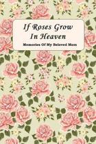 If Roses Grow In Heaven: Memories Of My Beloved Mom Journal