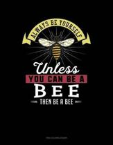 Always Be Yourself Unless You Can Be a Bee Then Be a Bee