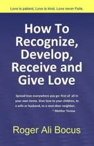 How to Recognize, Develop, Receive and Give Love