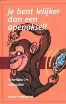 Je bent lelijker dan een apenoksel!
