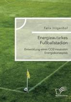 Energieautarkes Fu ballstadion. Entwicklung Eines Co2-Neutralen Energiekonzeptes