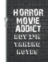 Horror Movie Addict But I'm Taking Notes