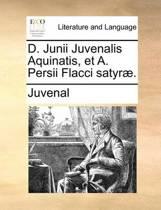 D. Junii Juvenalis Aquinatis, Et A. Persii Flacci Satyr�.
