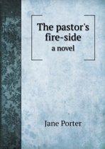 The Pastor's Fire-Side a Novel